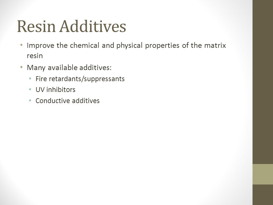 Resin Additives Improve the chemical and physical properties of the matrix resin. Many available additives: