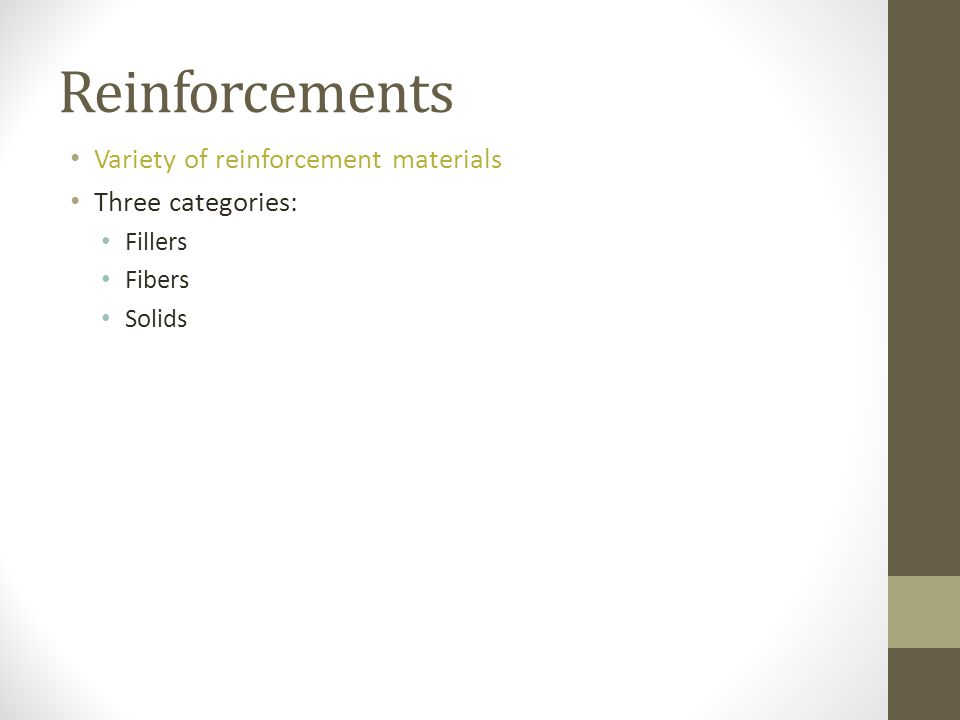 Reinforcements Variety of reinforcement materials Three categories: