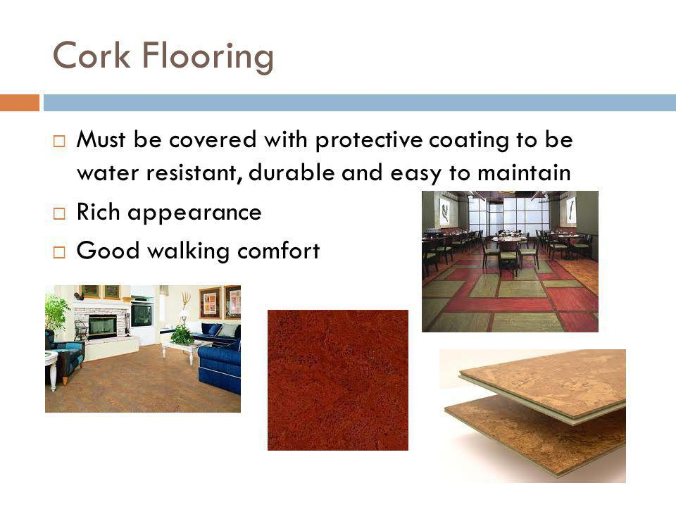 Cork Flooring Must be covered with protective coating to be water resistant, durable and easy to maintain.