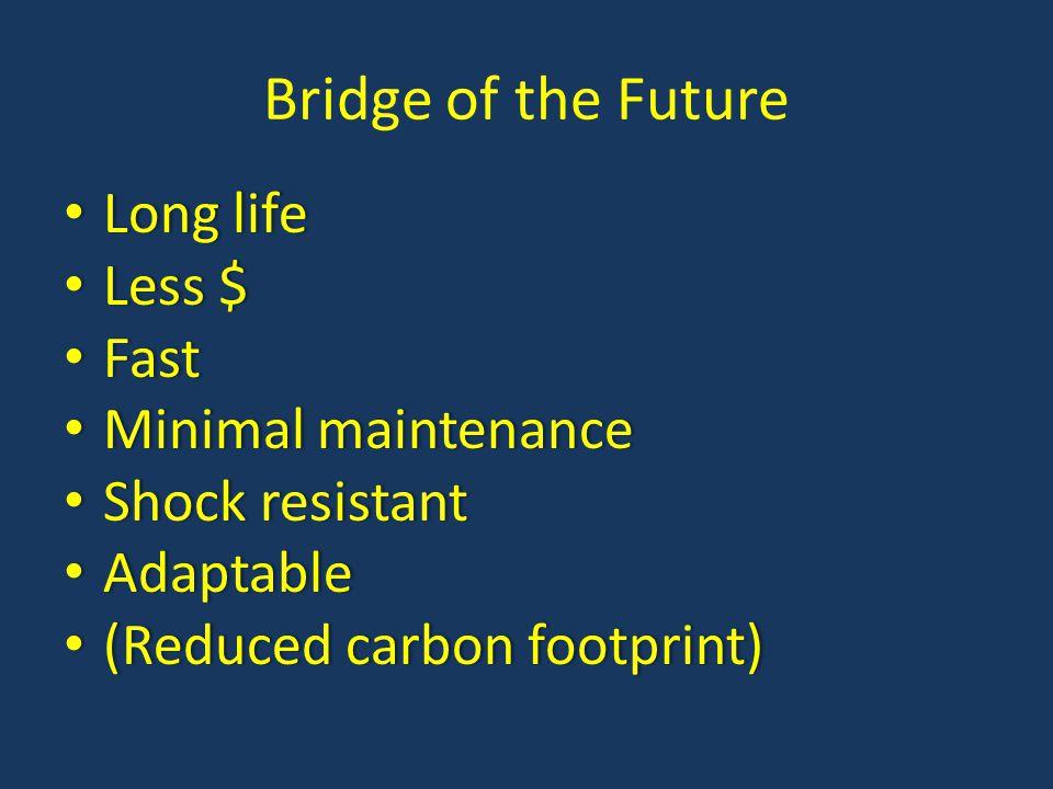 Bridge of the Future Long life Less $ Fast Minimal maintenance