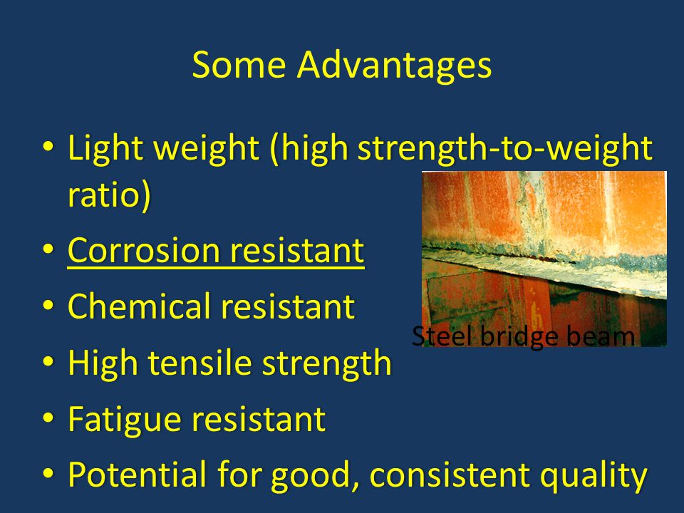 Some Advantages Light weight (high strength-to-weight ratio)