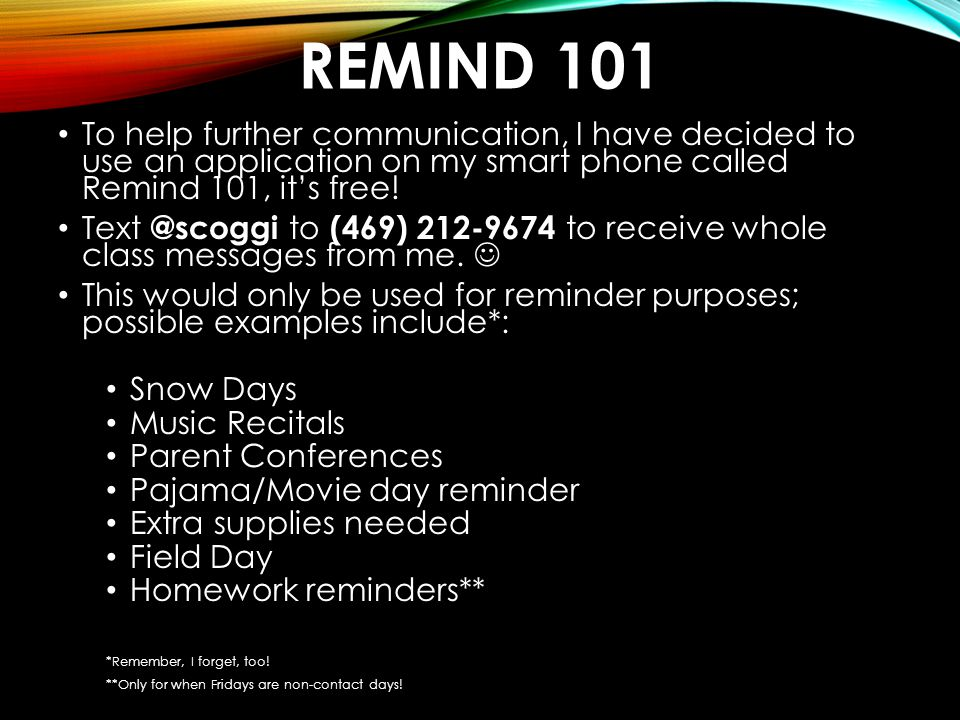Remind 101 To help further communication, I have decided to use an application on my smart phone called Remind 101, it's free!