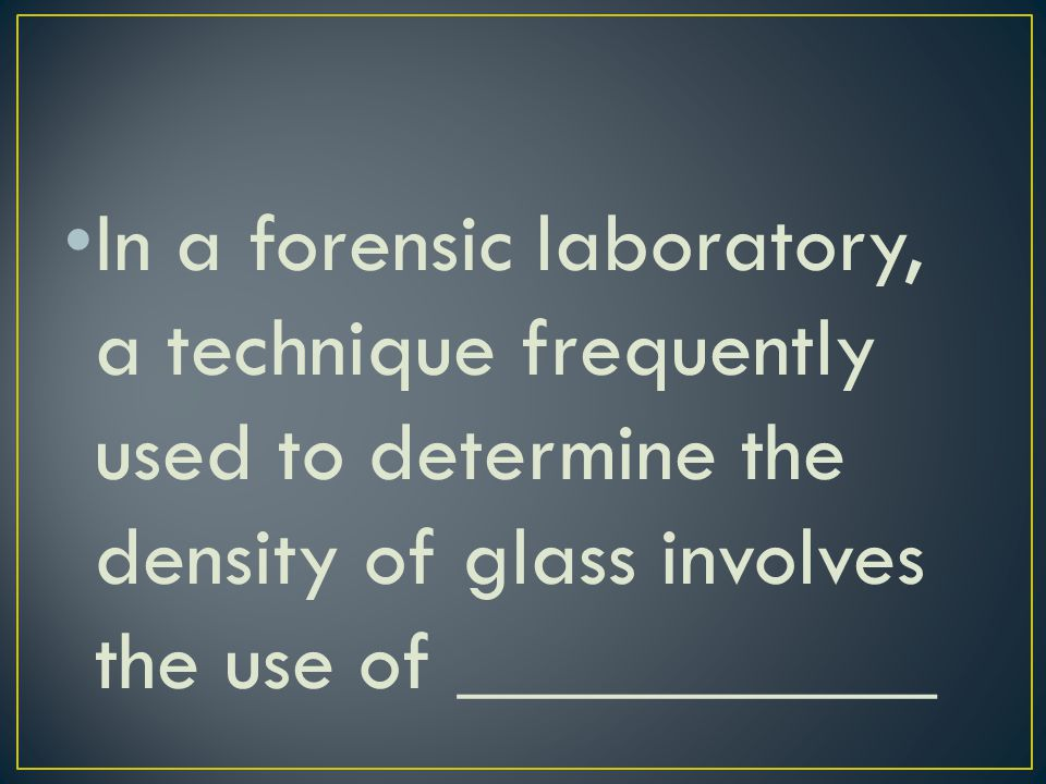 In a forensic laboratory, a technique frequently used to determine the density of glass involves the use of ___________