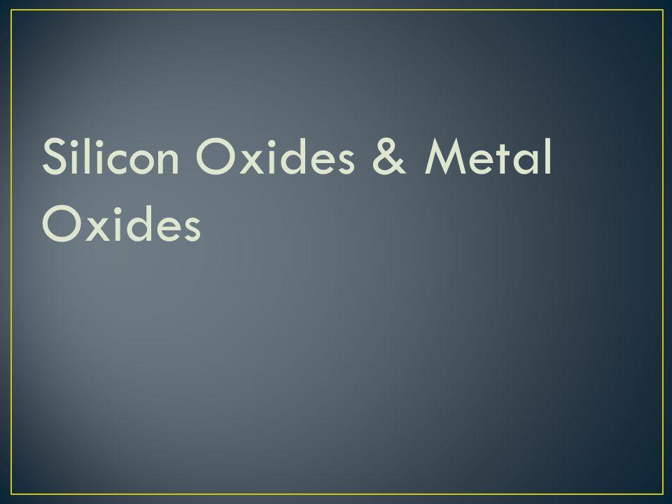 Silicon Oxides & Metal Oxides