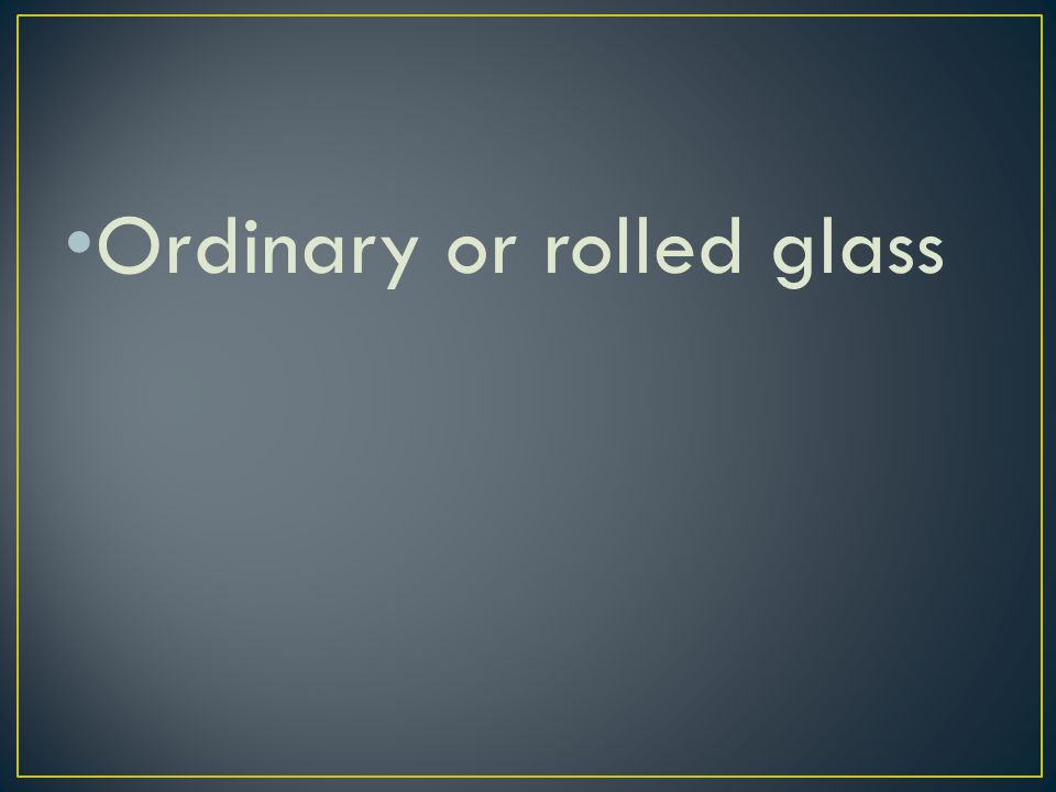 Ordinary or rolled glass