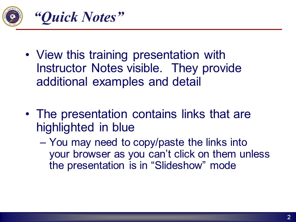 Quick Notes View this training presentation with Instructor Notes visible. They provide additional examples and detail.