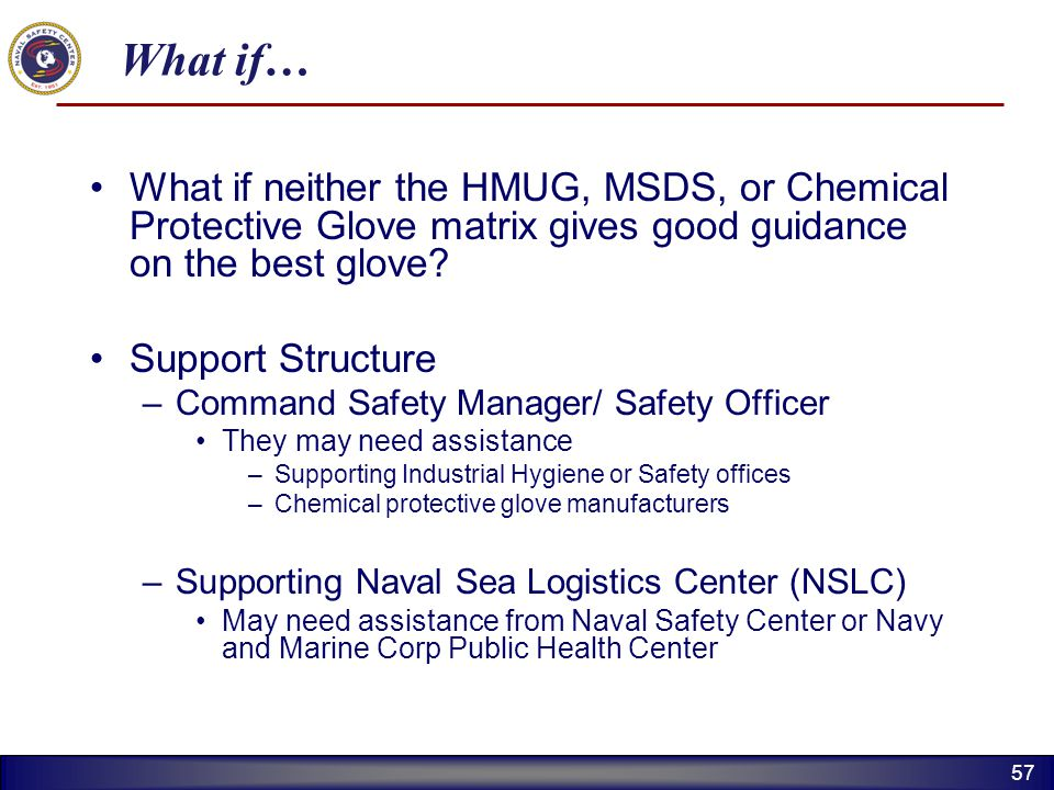 What if… What if neither the HMUG, MSDS, or Chemical Protective Glove matrix gives good guidance on the best glove