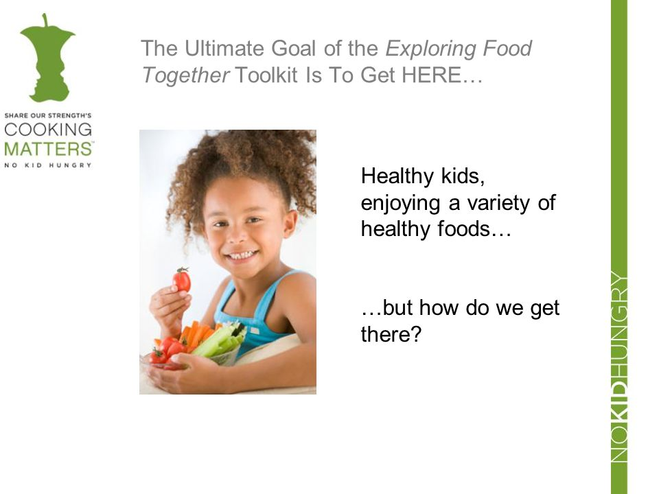 The Ultimate Goal of the Exploring Food Together Toolkit Is To Get HERE…