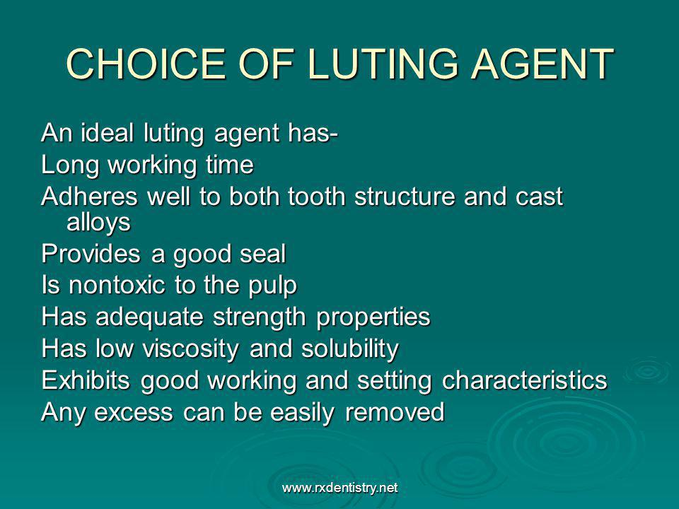 CHOICE OF LUTING AGENT An ideal luting agent has- Long working time