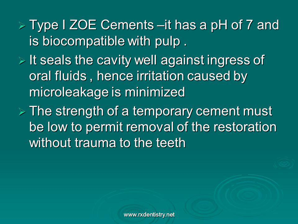 Type I ZOE Cements –it has a pH of 7 and is biocompatible with pulp .