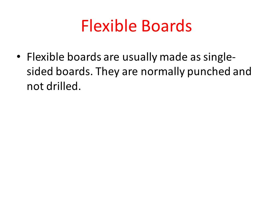 Flexible Boards Flexible boards are usually made as single-sided boards.
