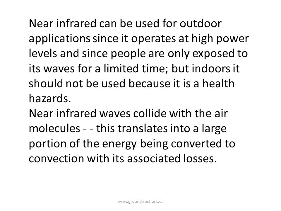 Near infrared can be used for outdoor applications since it operates at high power levels and since people are only exposed to its waves for a limited time; but indoors it should not be used because it is a health hazards.