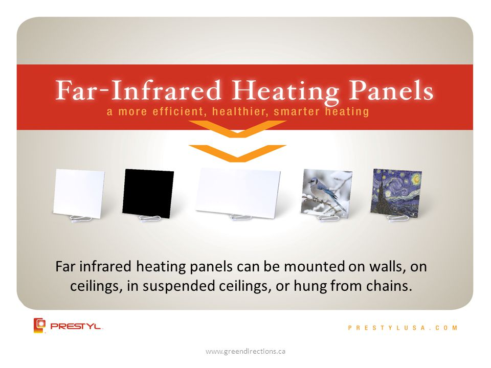 Far infrared heating panels can be mounted on walls, on ceilings, in suspended ceilings, or hung from chains.