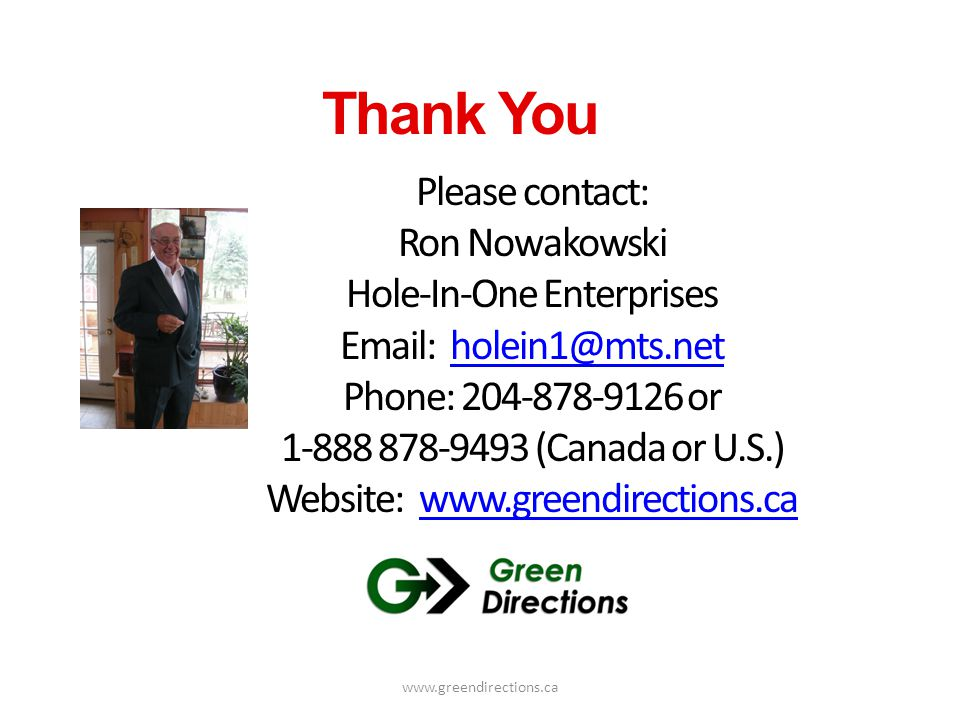 Thank You Please contact: Ron Nowakowski Hole-In-One Enterprises