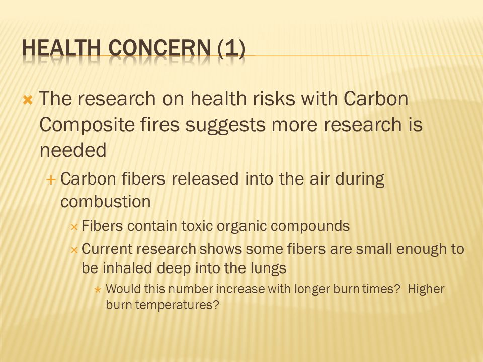 Health concern (1) The research on health risks with Carbon Composite fires suggests more research is needed.
