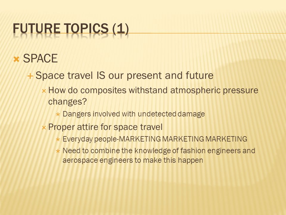 Future topics (1) SPACE Space travel IS our present and future