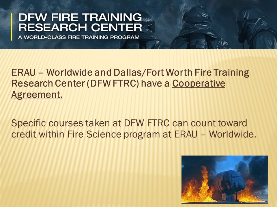 ERAU – Worldwide and Dallas/Fort Worth Fire Training Research Center (DFW FTRC) have a Cooperative Agreement.