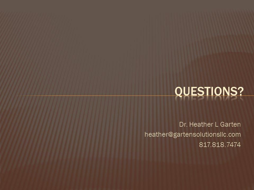 Questions Dr. Heather L Garten heather@gartensolutionsllc.com