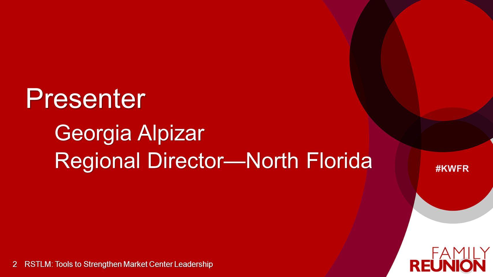 Presenter Georgia Alpizar Regional Director—North Florida