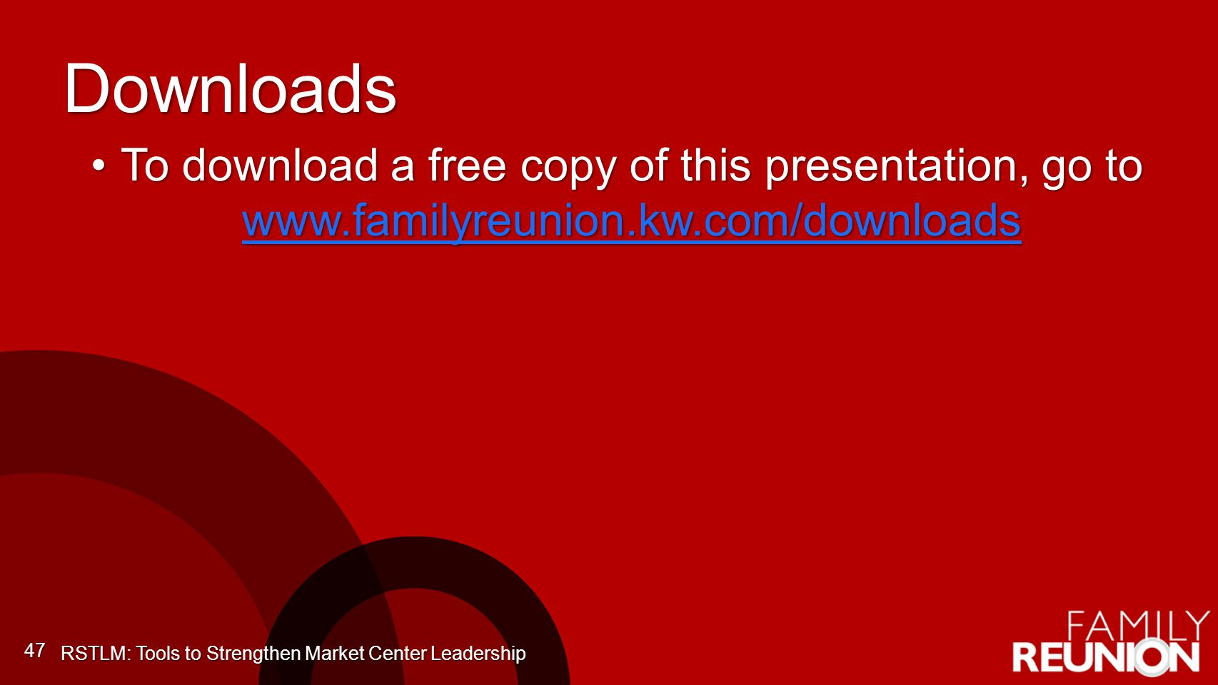 Downloads To download a free copy of this presentation, go to www.familyreunion.kw.com/downloads.