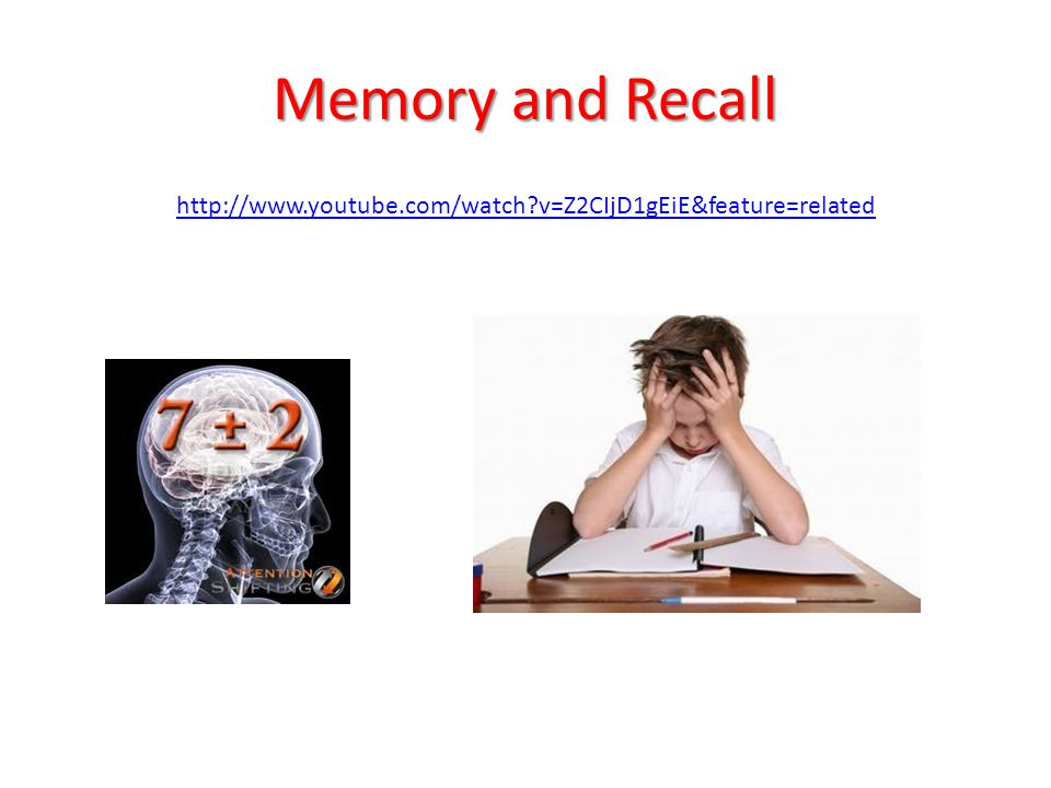 Memory and Recall http://www.youtube.com/watch v=Z2CIjD1gEiE&feature=related. 600sec. Working memory and retrieval : YouTube clip (4:08)