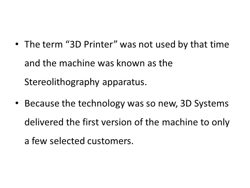 The term 3D Printer was not used by that time and the machine was known as the Stereolithography apparatus.