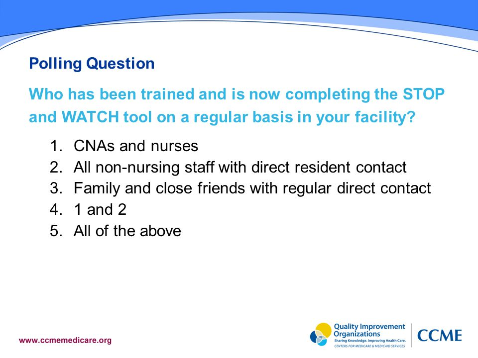 Polling Question Who has been trained and is now completing the STOP and WATCH tool on a regular basis in your facility