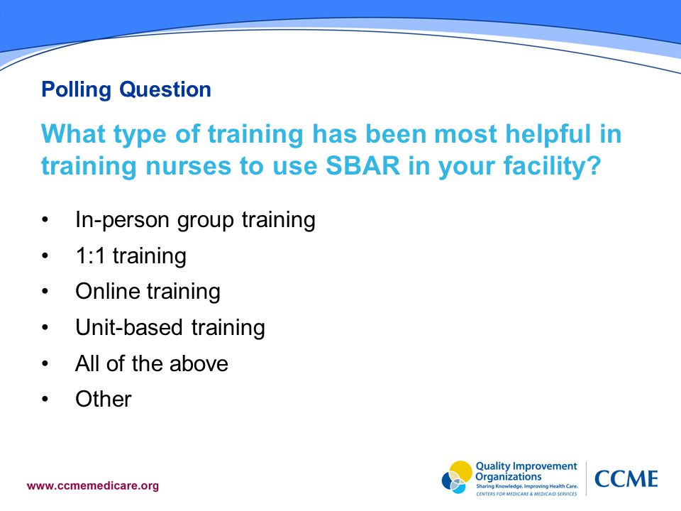 Polling Question What type of training has been most helpful in training nurses to use SBAR in your facility