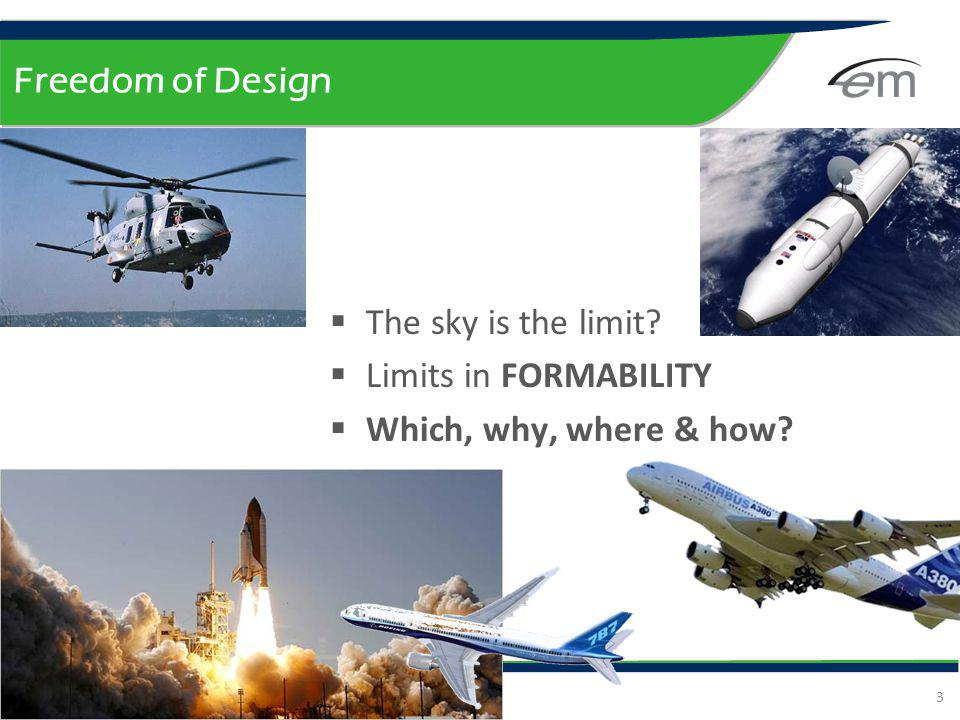 Freedom of Design The sky is the limit Limits in FORMABILITY Which, why, where & how