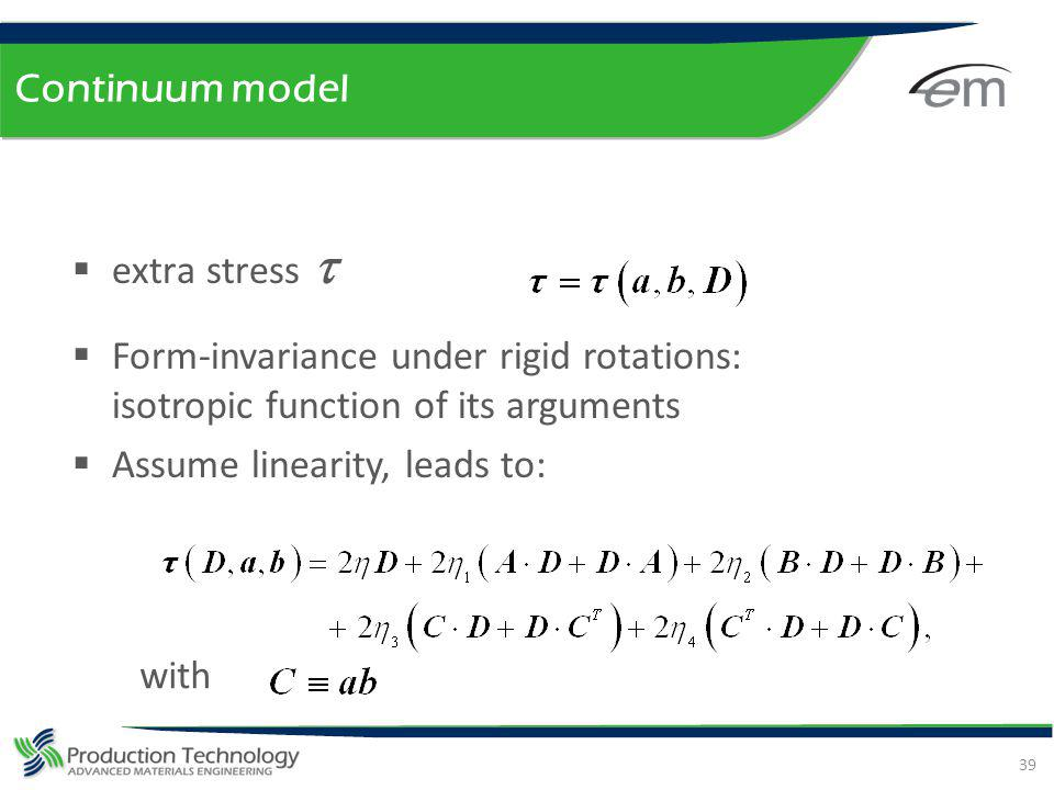 Continuum model extra stress t. Form-invariance under rigid rotations: isotropic function of its arguments.