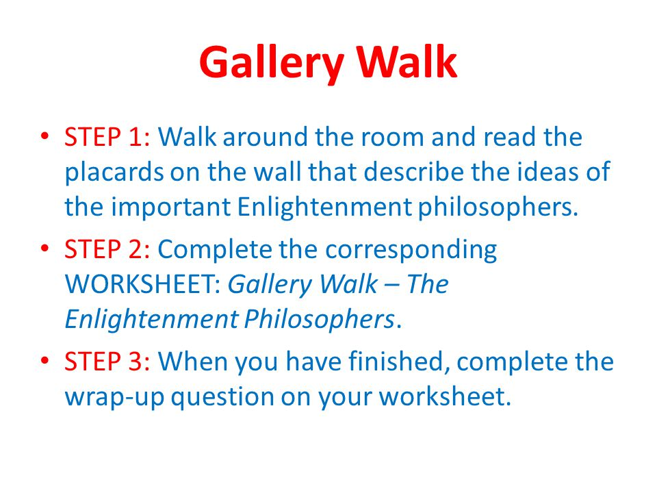 Gallery Walk STEP 1: Walk around the room and read the placards on the wall that describe the ideas of the important Enlightenment philosophers.