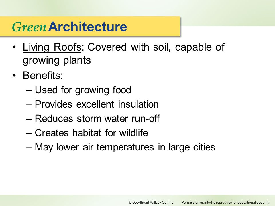 Green Architecture. Living Roofs: Covered with soil, capable of growing plants. Benefits: Used for growing food.