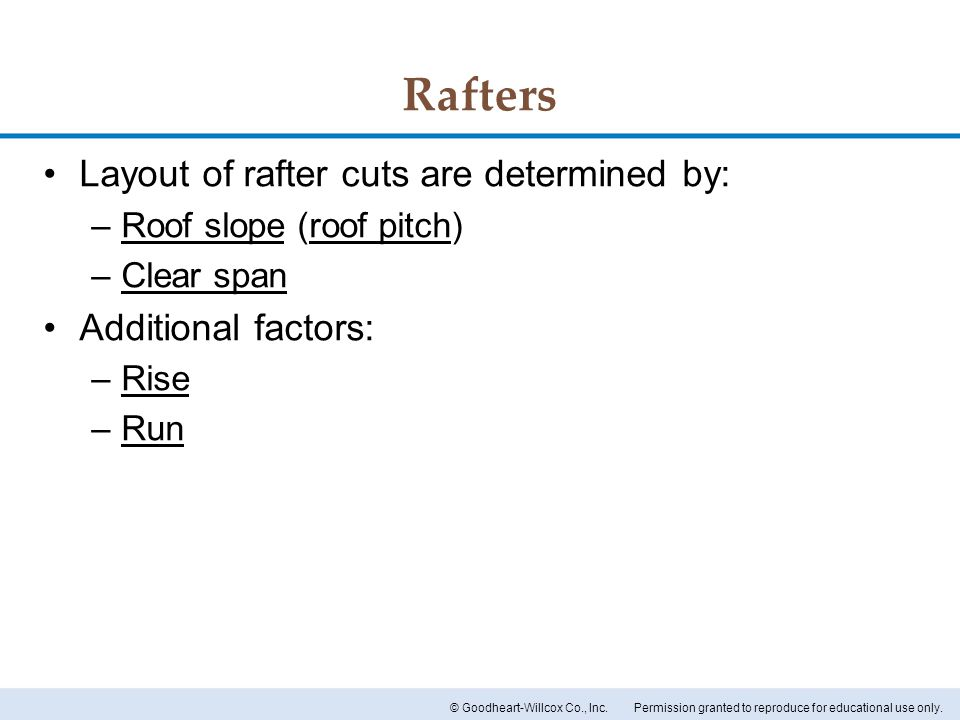 Rafters Layout of rafter cuts are determined by: Additional factors: