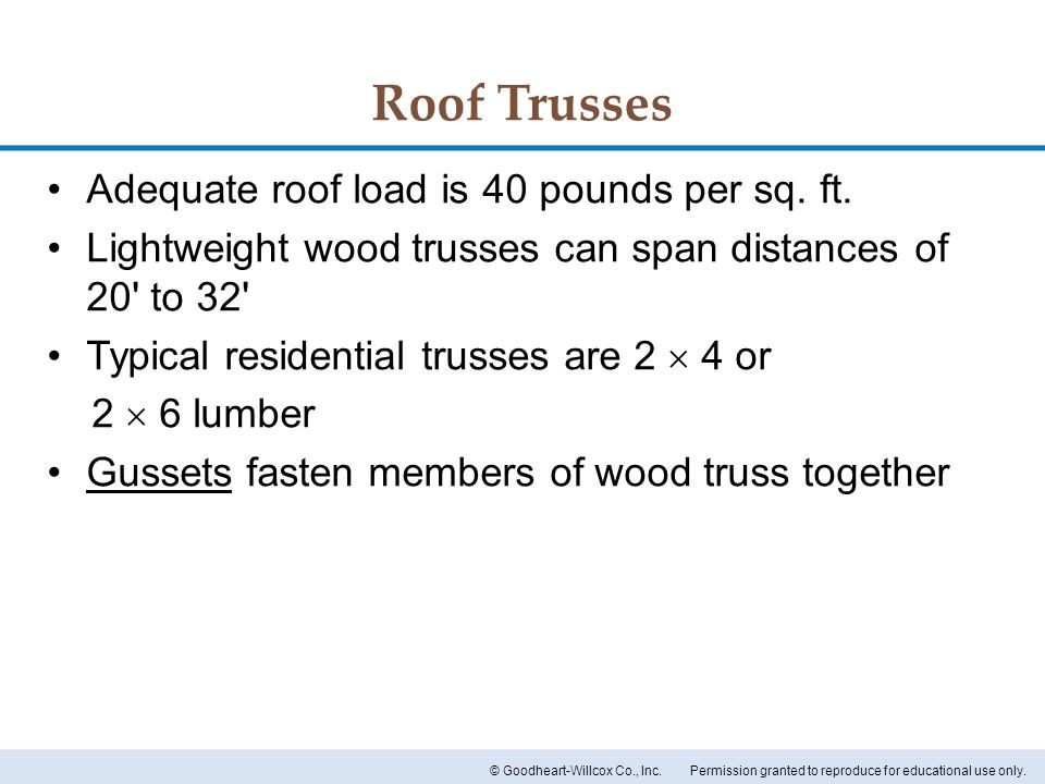 Roof Trusses Adequate roof load is 40 pounds per sq. ft.