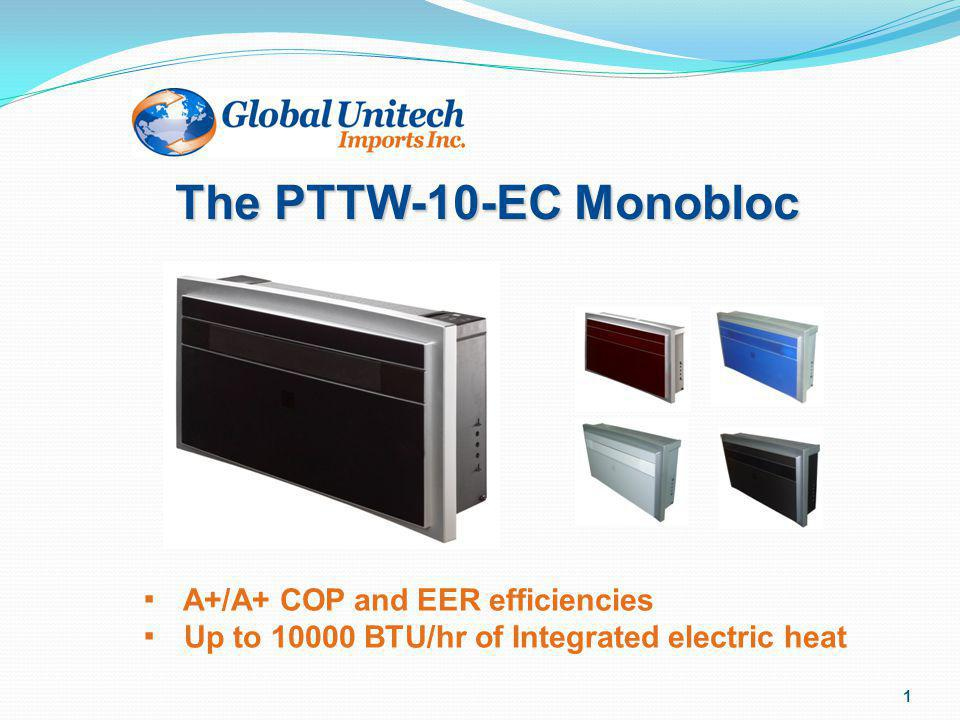 The PTTW-10-EC Monobloc ▪ A+/A+ COP and EER efficiencies ▪ Up to BTU/hr of Integrated electric heat.
