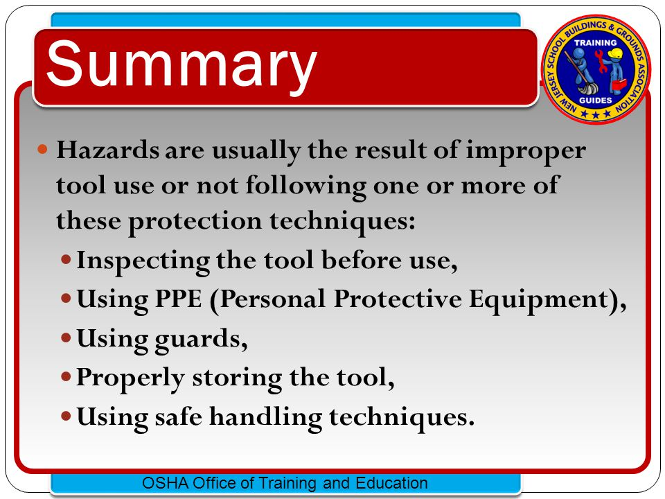 Summary Hazards are usually the result of improper tool use or not following one or more of these protection techniques: