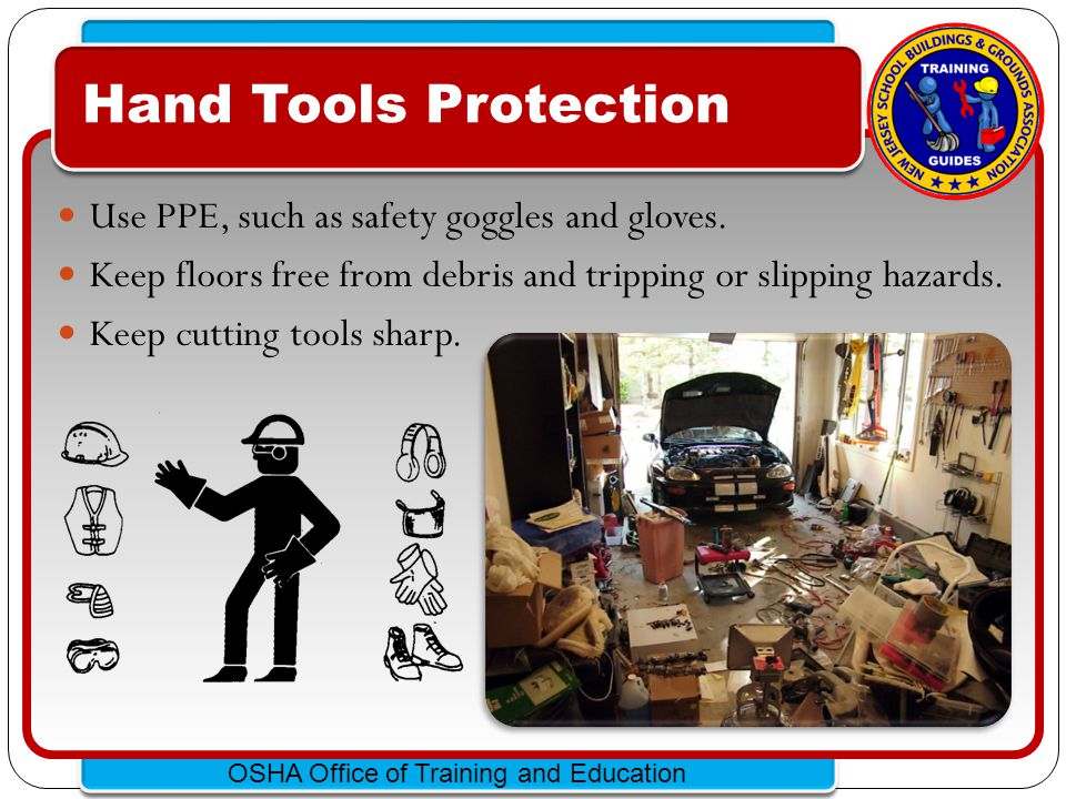 Hand Tools Protection Use PPE, such as safety goggles and gloves.