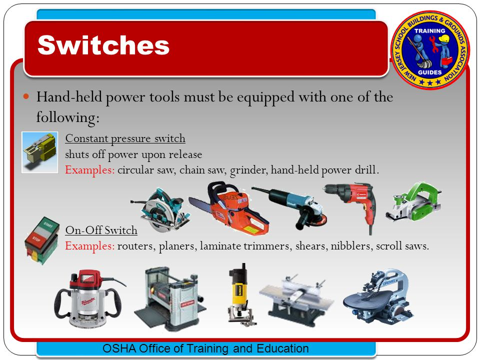 Switches Hand-held power tools must be equipped with one of the following: Constant pressure switch.
