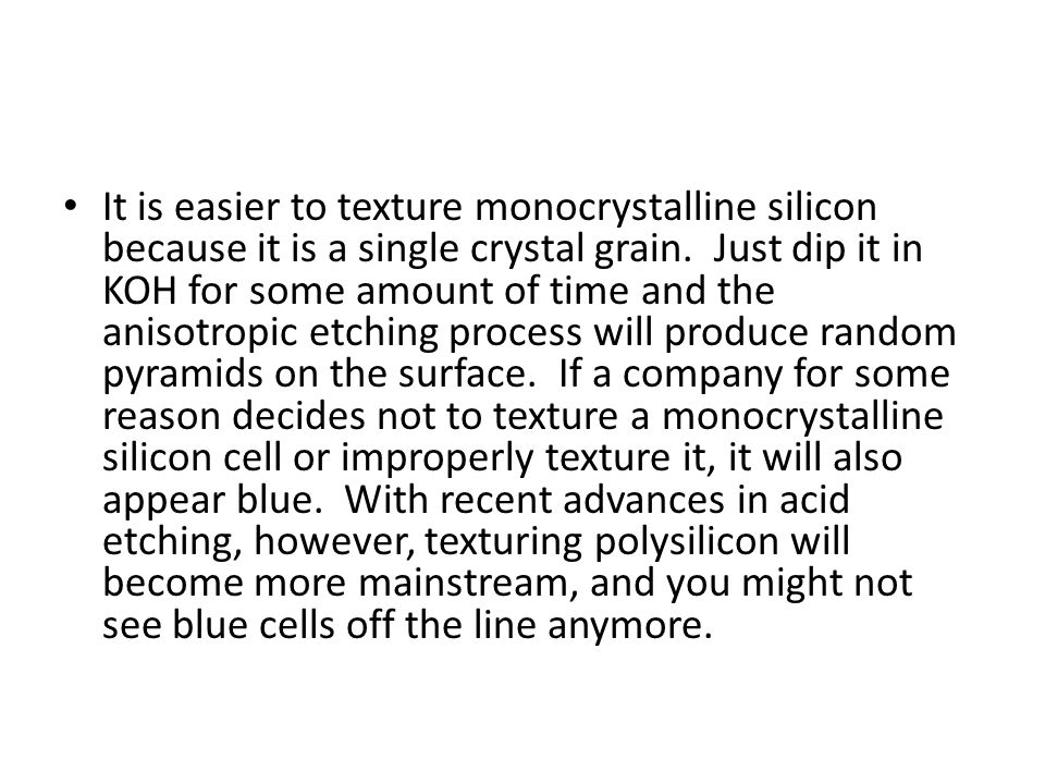 It is easier to texture monocrystalline silicon because it is a single crystal grain.