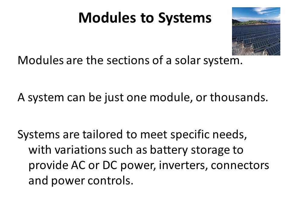 Modules to Systems Modules are the sections of a solar system.