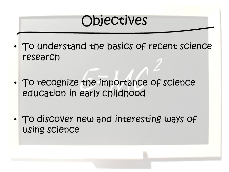 Objectives To understand the basics of recent science research
