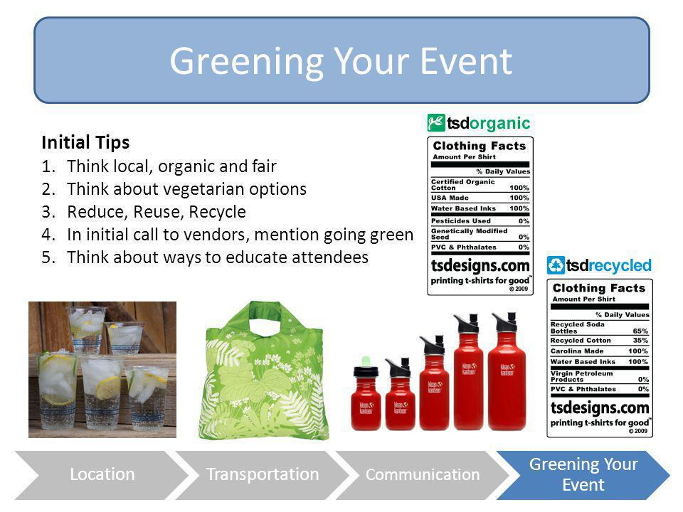 Greening Your Event Initial Tips Think local, organic and fair
