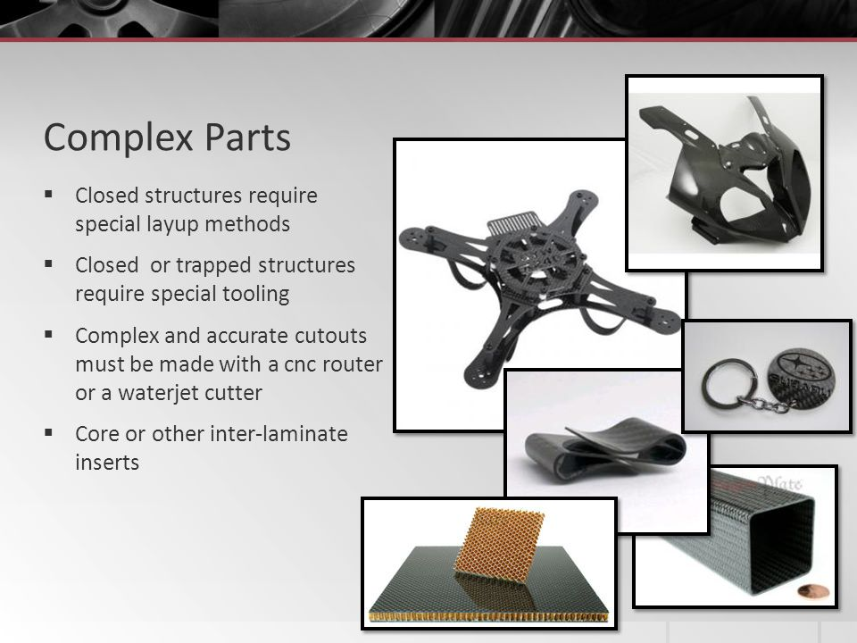 Complex Parts Closed structures require special layup methods
