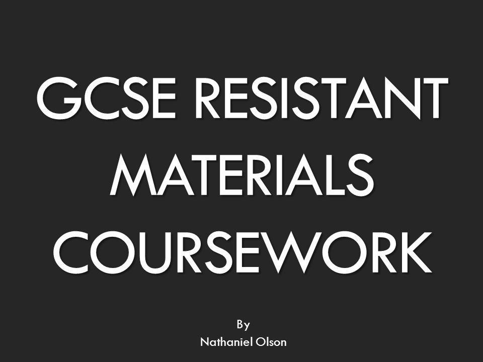 gcse resistant materials coursework Wwwocrorguk/gcse2012 gcse 2012 d&t: resistant materials specification j306 – full course version 1 april 2012 design and technology.