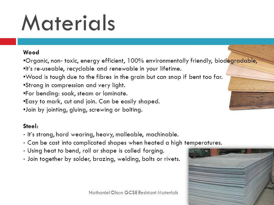 Materials Wood. Organic, non‐ toxic, energy efficient, 100% environmentally friendly, biodegradable,