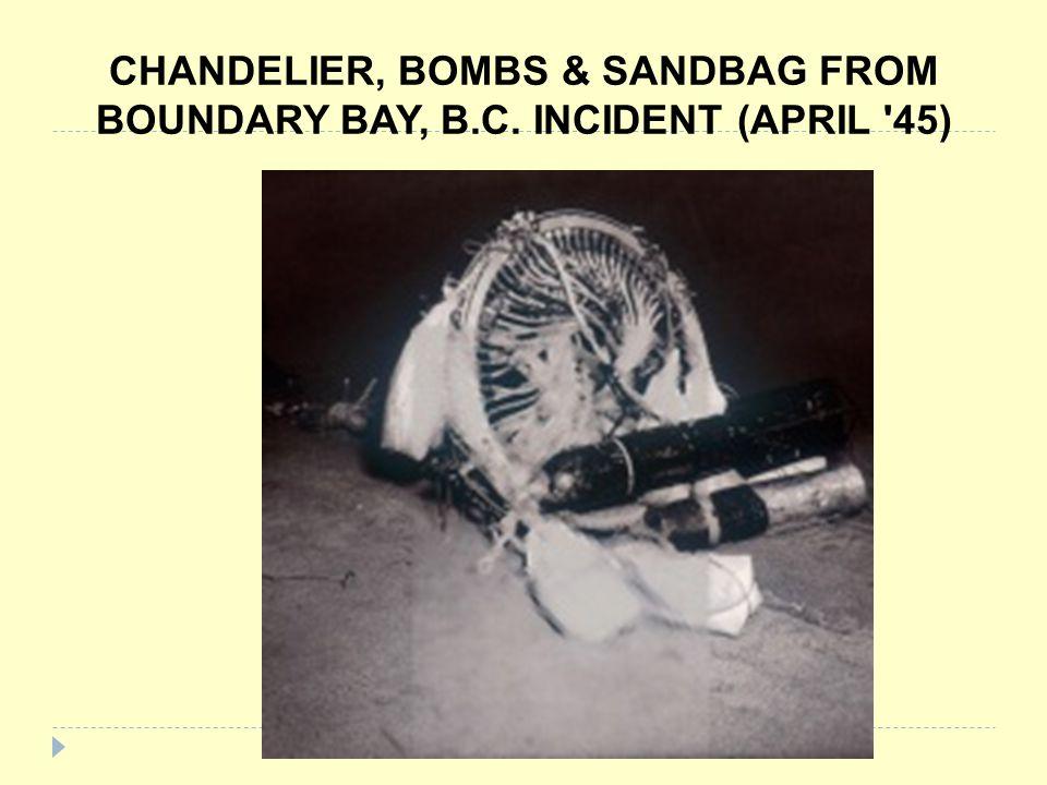 CHANDELIER, BOMBS & SANDBAG FROM BOUNDARY BAY, B. C