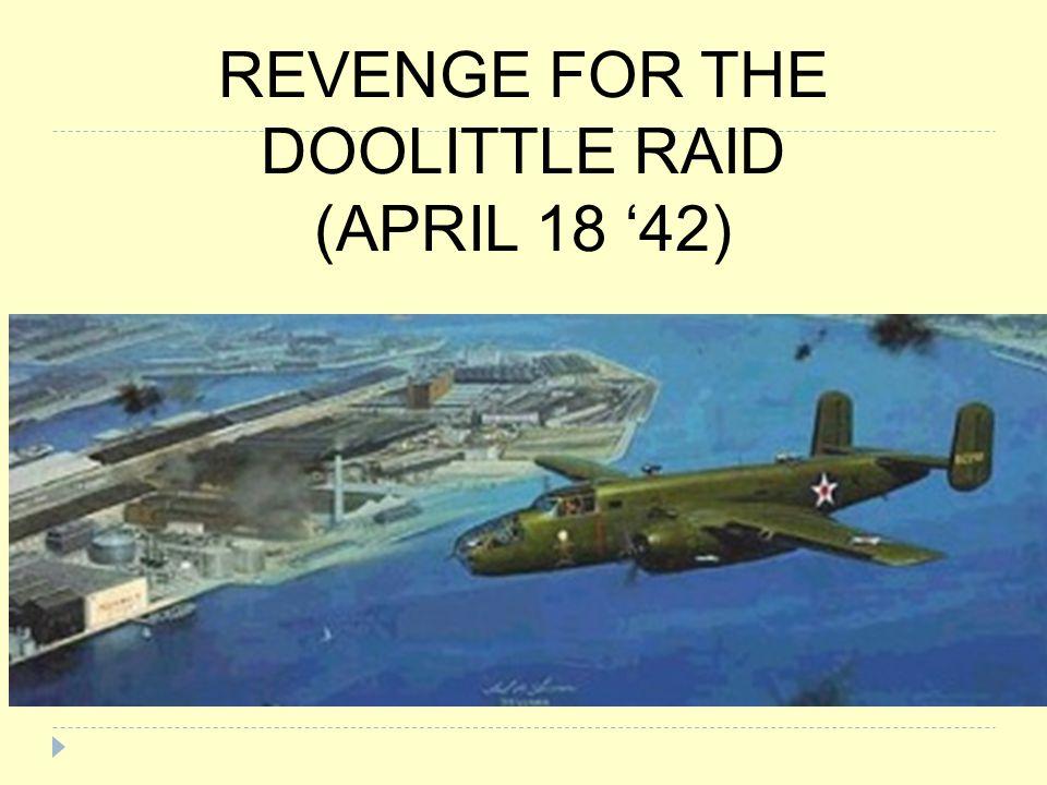REVENGE FOR THE DOOLITTLE RAID (APRIL 18 '42)