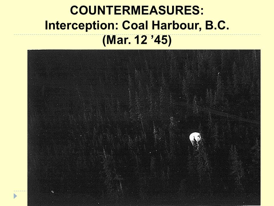 COUNTERMEASURES: Interception: Coal Harbour, B.C. (Mar. 12 '45)