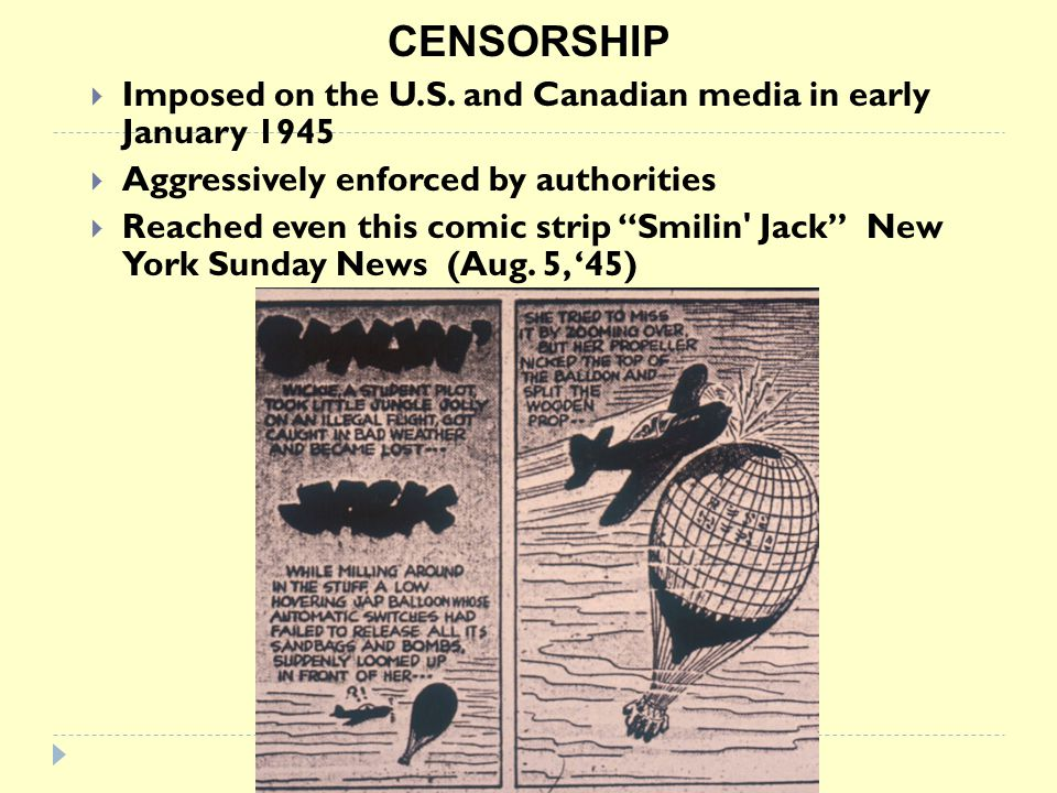 CENSORSHIP Imposed on the U.S. and Canadian media in early January 1945. Aggressively enforced by authorities.