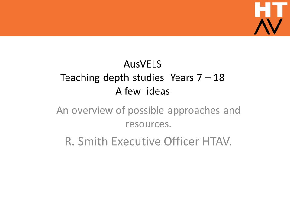 AusVELS Teaching depth studies Years 7 – 18 A few ideas